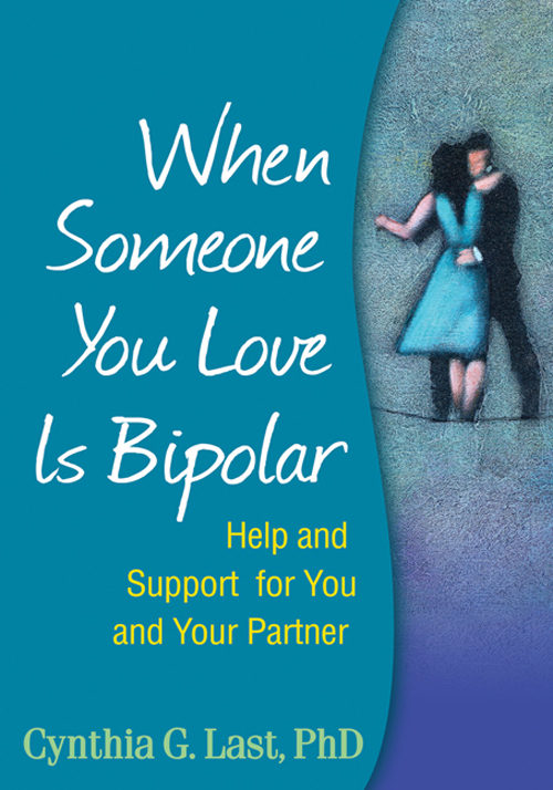 When Someone You Love Is Bipolar By: Cynthia G. Last, PhD