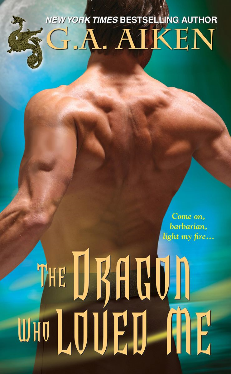The Dragon Who Loved Me By: G.A. Aiken