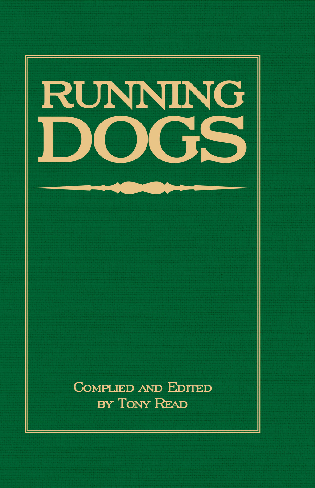 Running Dogs - Or, Dogs That Hunt By Sight - The Early History, Origins, Breeding & Management Of Greyhounds, Whippets, Irish Wolfhounds, Deerhounds, Borzoi and Other Allied Eastern Hounds