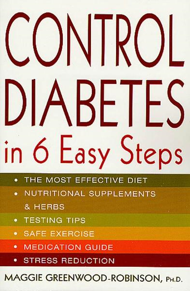Control Diabetes in Six Easy Steps By: Maggie Greenwood-Robinson