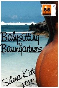 Babysitting the Baumgartners (An Erotic / Erotica Menage Coming of Age Tale) By: Selena Kitt