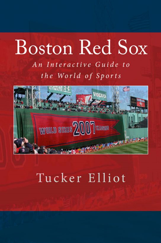 Boston Red Sox: An Interactive Guide to the World of Sports By: Tucker Elliot