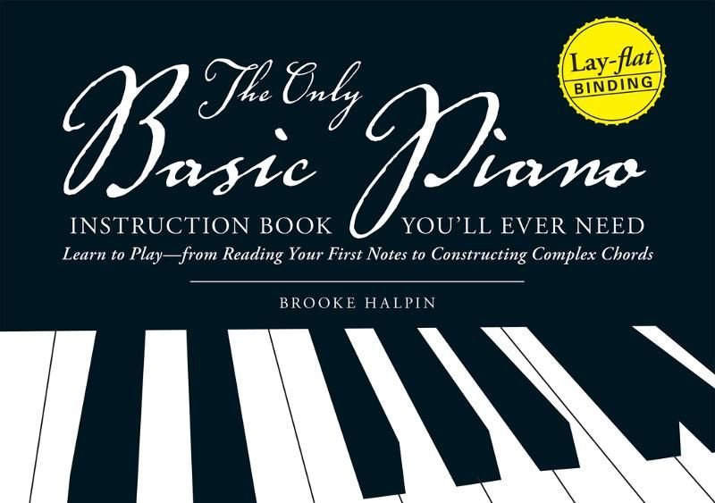 The Only Basic Piano Instruction Book You'll Ever Need: Learn to Play--from Reading Your First Notes to Constructing Complex Cords