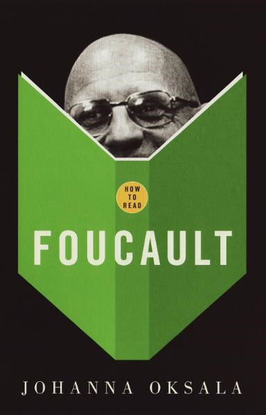 How To Read Foucault By: Johanna Oksala