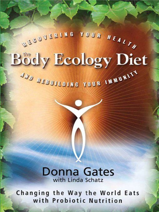 The Body Ecology Diet By: Donna Gates
