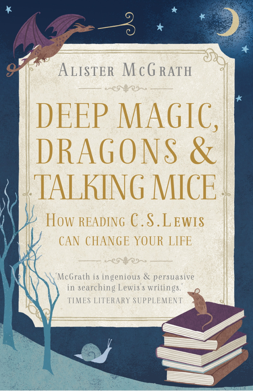 Deep Magic,  Dragons and Talking Mice How Reading C.S. Lewis Can Change Your Life