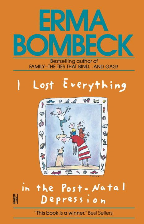 I Lost Everything in the Post-Natal Depression By: Erma Bombeck