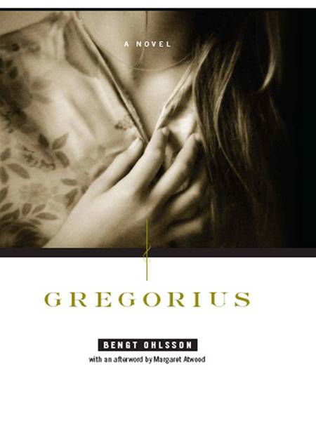 Gregorius: A Novel By: Bengt Ohlsson,Margaret Atwood