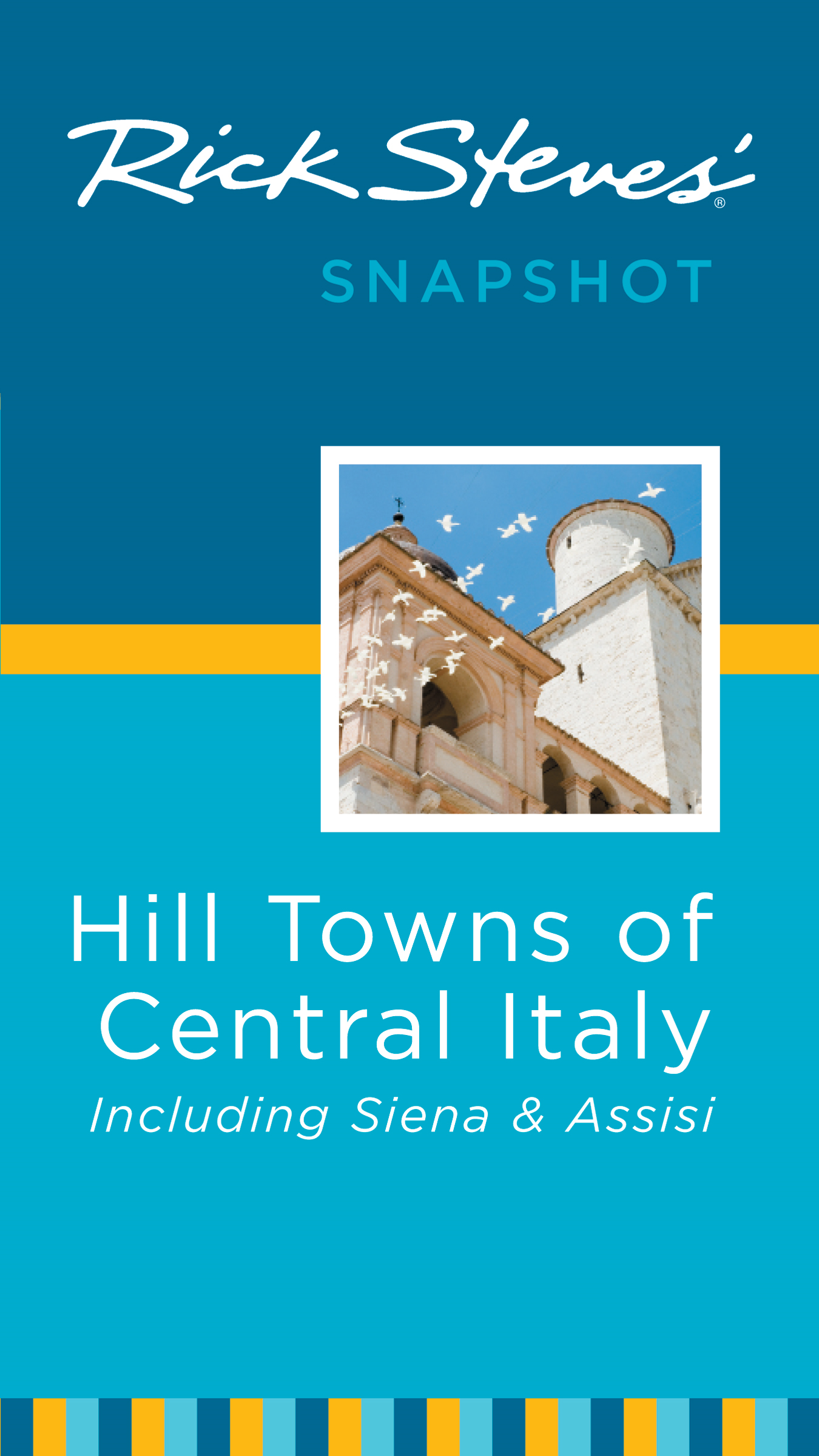 Rick Steves' Snapshot Hill Towns of Central Italy By: Rick Steves