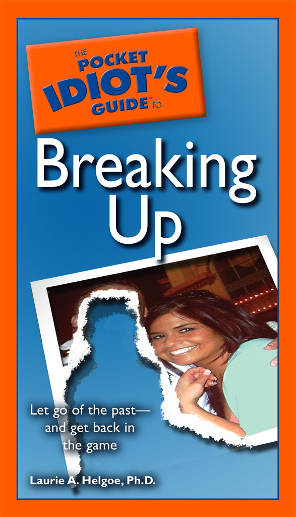 The Pocket Idiot's Guide to Breaking Up By: Laurie A. D. Helgoe,  Ph.D.
