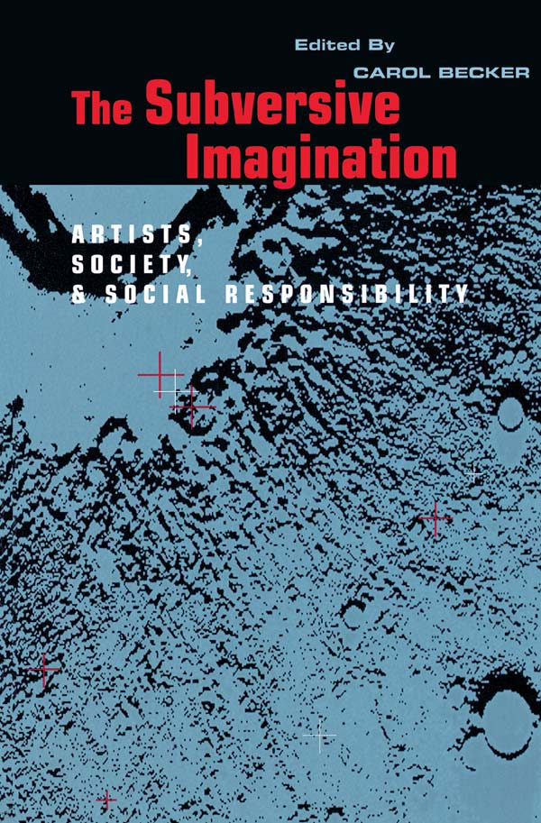 The Subversive Imagination The Artist,  Society and Social Responsiblity