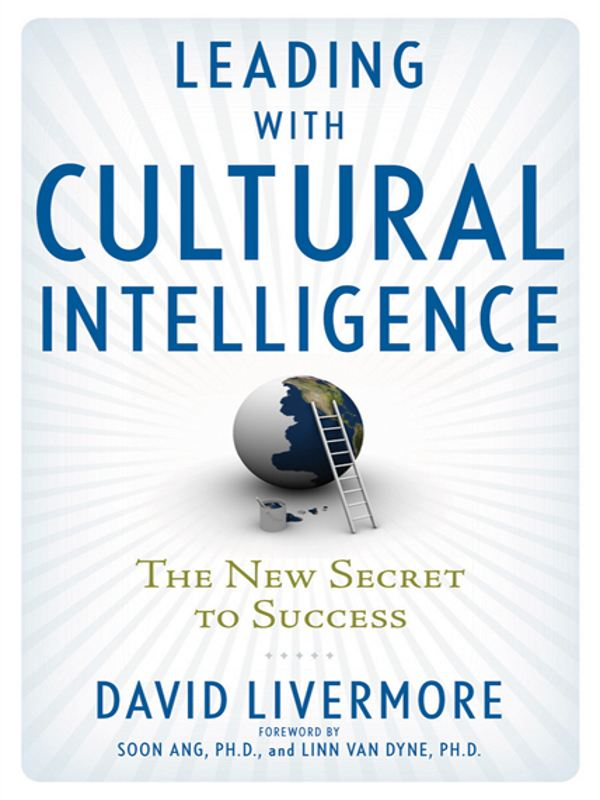 Leading with Cultural Intelligence By: David LIVERMORE