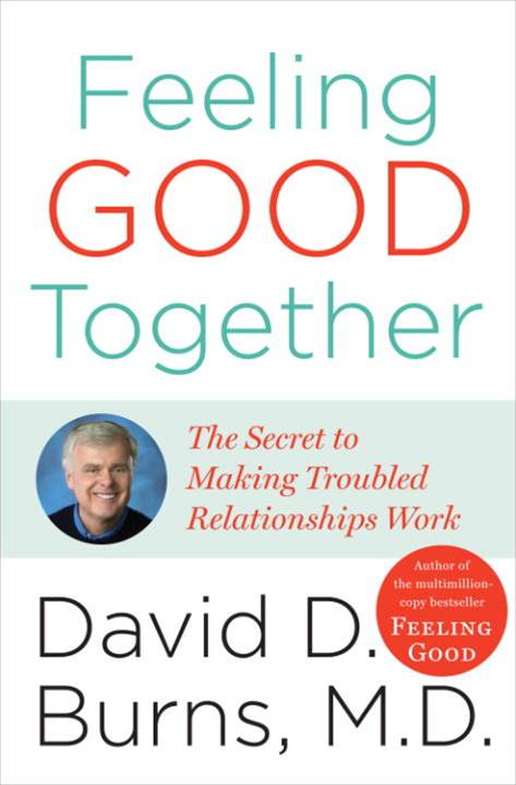 Feeling Good Together By: David D. Burns, M.D.