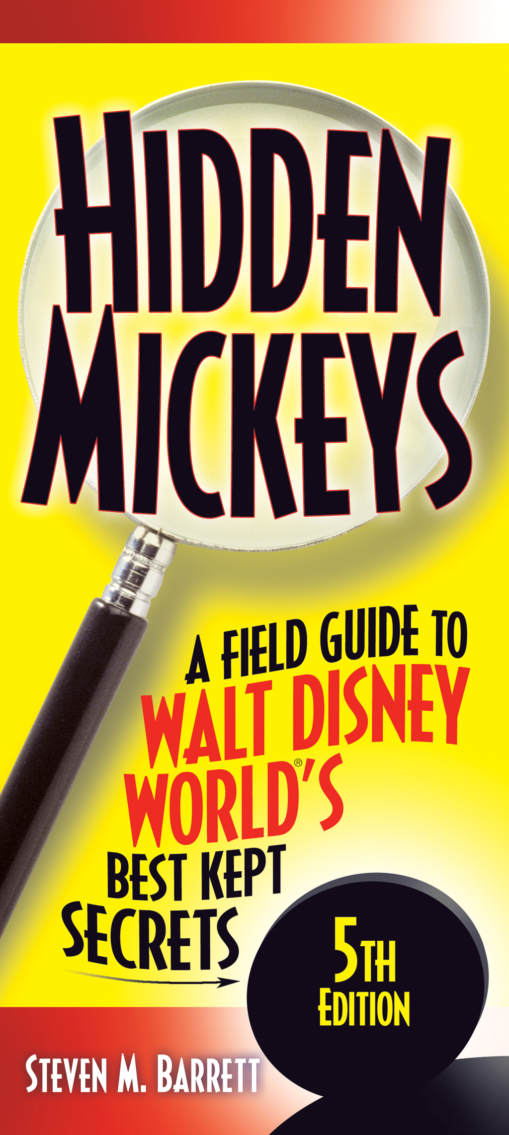 Hidden Mickeys: A Field Guide to Walt Disney World's Best Kept Secrets By: Steven Barrett