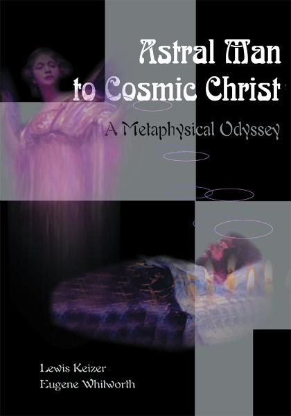 Astral Man to Cosmic Christ By: Lewis Keizer
