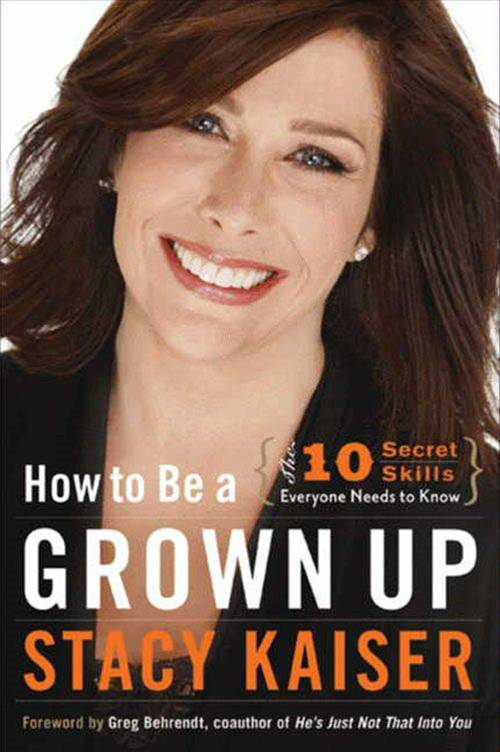 How to Be a Grown Up By: Stacy Kaiser