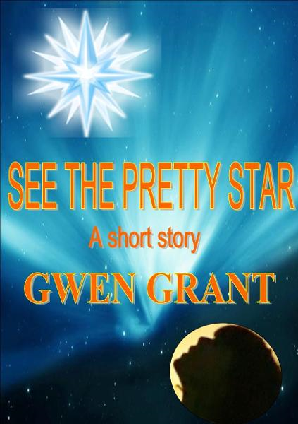 See The Pretty Star By: Gwen Grant
