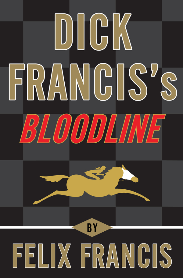 Dick Francis's Bloodline By: Felix Francis