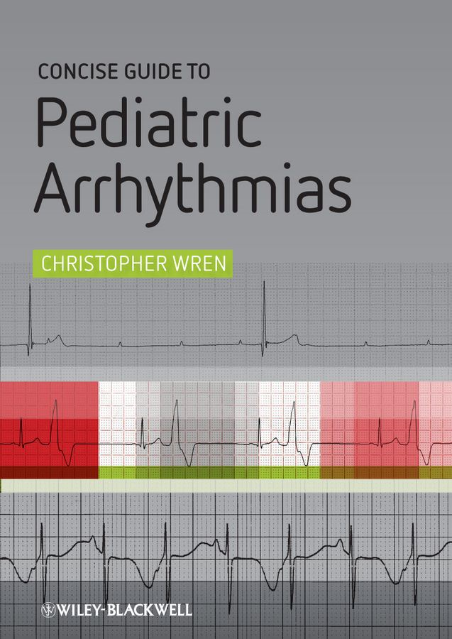 Concise Guide to Pediatric Arrhythmias By: Christopher Wren