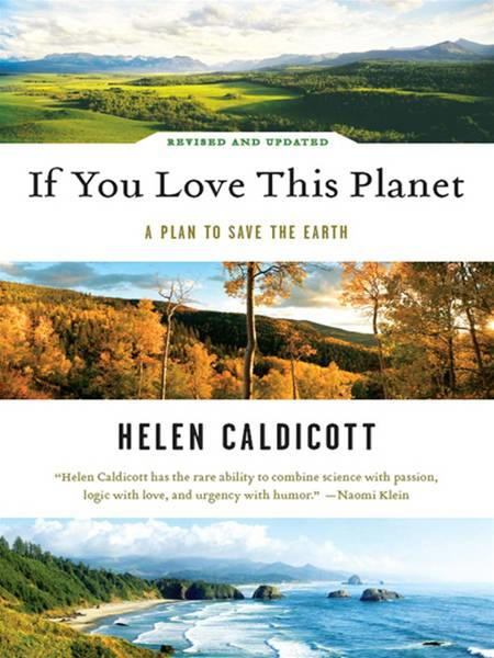 If You Love This Planet: A Plan to Save the Earth (Revised and updated) By: Helen Caldicott