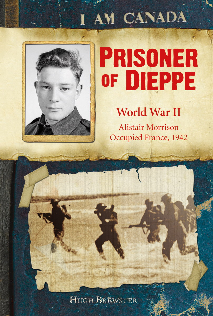 I Am Canada: Prisoner of Dieppe By: Hugh Brewster