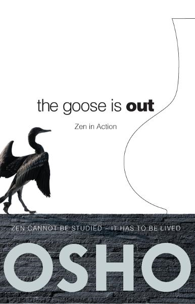 The Goose Is Out By: Osho