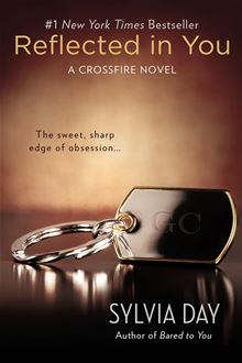 Reflected in You: A Crossfire Novel By: Sylvia Day